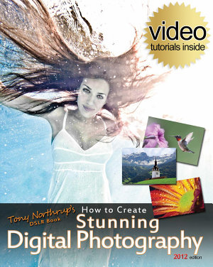 Tony Northrup s DSLR Book  How to Create Stunning Digital Photography PDF