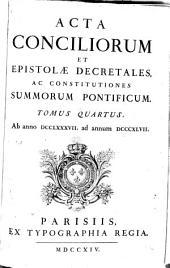 Acta conciliorum et epistolae decretales, ac constitutiones summorum pontificum: Ab anno 787 ad annum 847