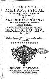 Elementa metaphysicae mathematicum in morem adornatorum ab Antonio Genuensi ..: Volume 2