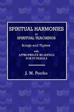 Spiritual Harmonies or Spiritual Teachings, Songs and Hymns, with Appropriate Readings for Funerals.