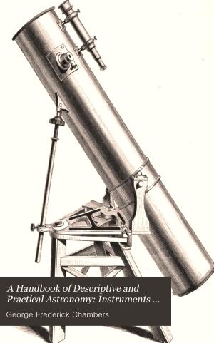 A Handbook of Descriptive and Practical Astronomy  Instruments and practical astronomy