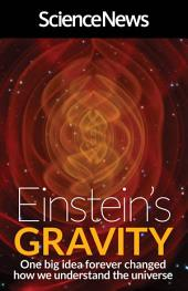Einstein's Gravity: One Big Idea Forever Changed How We Understand the Universe