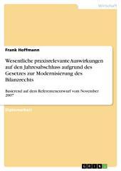 Wesentliche praxisrelevante Auswirkungen auf den Jahresabschluss aufgrund des Gesetzes zur Modernisierung des Bilanzrechts: Basierend auf dem Referentenentwurf vom November 2007