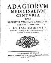 Adagiorum Medicinalium Centuria Quam Recensuit Variisque Animadversionibus Illustravit Jo. Jac. Baierus Philos. Et Med. D. Huiusque Primarius In Acad. Altorf. Professor