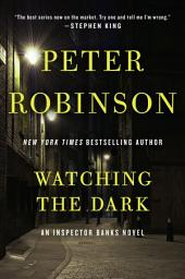 Watching the Dark: An Inspector Banks Novel
