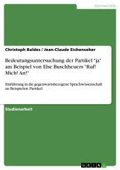 """Bedeutungsuntersuchung der Partikel """"ja"""" am Beispiel von Else Buschheuers """"Ruf! Mich! An!"""": Einführung in die gegenwartsbezogene Sprachwissenschaft an Beispielen: Partikel"""