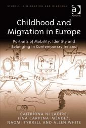 Childhood and Migration in Europe: Portraits of Mobility, Identity and Belonging in Contemporary Ireland
