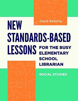 New Standards Based Lessons for the Busy Elementary School Librarian  Social Studies PDF