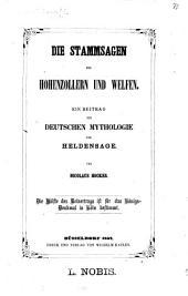 Die Stammsagen der Hohenzollern und Welfen: ein Beitrag zur deutschen Mythologie und Heldensage