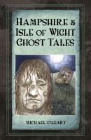 Hampshire and Isle of Wight Ghost Tales PDF
