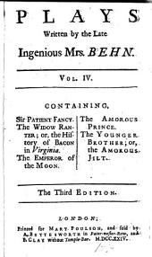 Plays Written by the Late Ingenious Mrs. Behn: In Four Volumes. ...