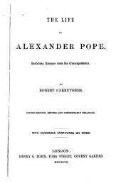 The life of Alexander Pope: Including extracts from his correspondence. 2d ed., rev. and considerably enl