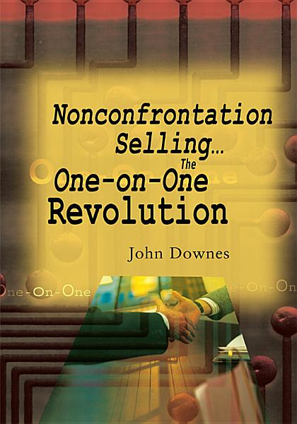 Download Nonconfrontation Selling   the One On One Revolution Book
