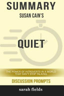 Summary Susan Cain S Quiet The Power Of Introverts In A World That Can T Stop Talking Discussion Prompts  Book PDF