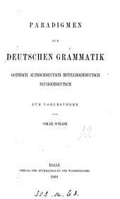 Paradigmen zur deutschen Grammatik, gothisch, althochdeutsch, mittelhochdeutsch, neuhochdeutsch