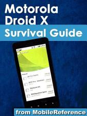Motorola Droid X Survival Guide: Step-by-Step User Guide for Droid X: Getting Started, Downloading FREE EBooks, Using EMail, Photos and Videos, and Surfing Web