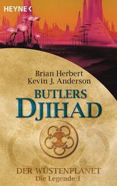 Butlers Djihad: Der Wüstenplanet - Die Legende 1 - Roman