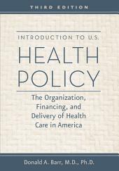 Introduction to U.S. Health Policy: The Organization, Financing, and Delivery of Health Care in America, Edition 3