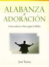 Alabanza y Adoración: Cómo adorar a Dios según la Biblia