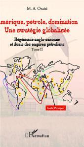 Amérique, pétrole, domination : une stratégie globalisée (T.2): Tome 2 : Hégémonie anglo-saxonne et duels des empires pétroliers