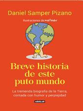Breve historia de este puto mundo: La tremenda biografía de la tierra contada con humor y perplejidad