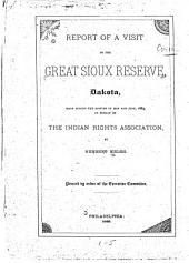 Report of a Visit to the Great Sioux Reserve, Dakota: Made During the Months of May and June, 1883, in Behalf of the Indian Rights Associations