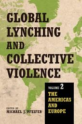 Global Lynching and Collective Violence: Volume 2: The Americas and Europe