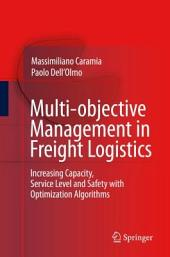 Multi-objective Management in Freight Logistics: Increasing Capacity, Service Level and Safety with Optimization Algorithms