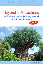 Beyond the Attractions: A Guide to Walt Disney World with Preschoolers (2011)