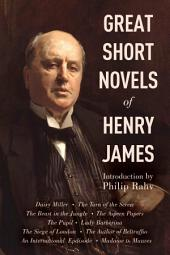 Great Short Novels of Henry James: Daisy Miller, The Turn of the Screw, The Beast in the Jungle, The Aspern Papers, The Pupil, Lady Barberina, The Siege of London, The Author of Beltraffio, An International Episode, Madame de Mauves