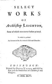 Select Works of Archbishop Leighton: Some of which Were Never Before Printed ; to which is Prefixed an Account of the Author's Life and Character