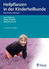 Heilpflanzen in der Kinderheilkunde: Das Praxis-Lehrbuch, Ausgabe 2
