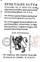 Sfortiade fatta italiana de li gesti del generoso & inuitto Francesco Sforza, qual per propria vertù diuenne duca di Milano, distinta in lib. 30. Oue s'ha l'intera cognitione de li fatti in Italia da gl'anni 1424. fin'al 1444. Con vn breue ragguaglio de la vita de costumi, de la statura de Francesco Sforza, di Nicolò Picinino, di Filippo Maria duca di Melano, d'Alfonso re d'Aragona e d'altri, tratto de l'historie di papa Pio secondo