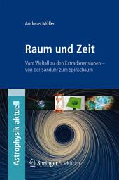 Raum und Zeit: Vom Weltall zu den Extradimensionen - von der Sanduhr zum Spinschaum