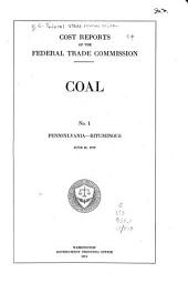 Cost Reports of the Federal Trade Commission: Pennsylvania. Bituminous.-no. 2. Pennsylvania. Anthracite.-no. 3. Illinois. Bituminous.-no. 4. Alabama, Tennessee, and Kentucky. Bituminous.-no. 5. Ohio, Indiana, and Michigan. Bituminous.-no. 6. Maryland, West Virginia, and Virginia. Bituminous.-no. 7. Trans-Mississippi states. Bituminous