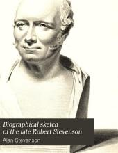 Biographical sketch of the late Robert Stevenson ...