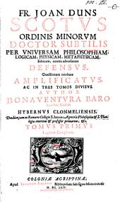 Fr. Joan. Duns Scotus per universam philosophiam contra adversantes defensus: Volume 1