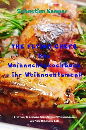 THE FLYING CHEFS Das Weihnachtskochbuch   Ihr Weihnachtsmen   PDF