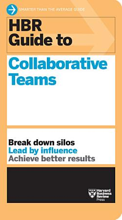 HBR Guide to Collaborative Teams  HBR Guide Series  PDF