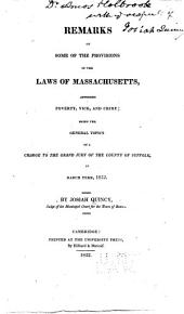 Remarks on Some of the Provisions of the Laws of Massachusetts, Affecting Poverty, Vice, and Crime: Being the General Topics of a Charge to the Grand Jury of the County of Suffolk, in March Term, 1822