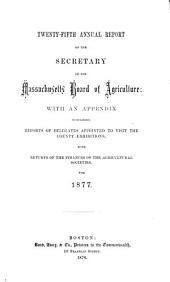 Annual Report of the Secretary of the Massachusetts Board of Agriculture: Volume 25, Parts 1877-1878