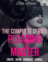 Pleasing the Master: The Complete Series (Erotic BDSM Romance Bundle)