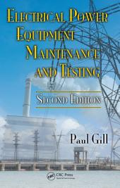 Electrical Power Equipment Maintenance and Testing, Second Edition: Edition 2