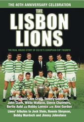 The Lisbon Lions: The Real Inside Story of Celtic European Cup Triumph
