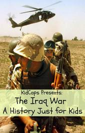 The Iraq War: A History Just for Kids!