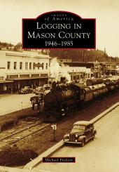 Logging in Mason County: 1946-1985