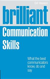 Brilliant Communication Skills: What the best communicators know, do and say