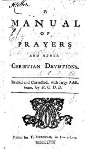 A Manual of Prayers, and other Christian Devotions. Revised and corrected, with large additions, by R. C., D.D. [i.e. Richard Challoner.]