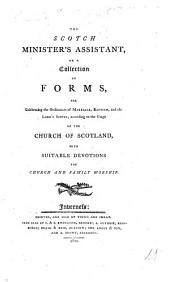 The Scotch Minister's Assistant: Or, a Collection of Forms for Celebrating the Ordinances of Marriage, Baptism, and the Lord's Supper, According to the Usage of the Church of Scotland. With Suitable Devotions for Church and Family Worship
