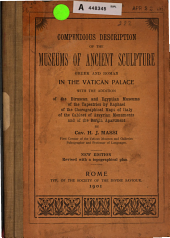 Compendious description of the museums of ancient sculpture, Greek and Roman, in the Vatican palace: with the addition of the Etruscan and Egyptian Museums, of the tapestries by Raphael, of the chorographical maps of Italy, of the cabinet of Assyrian monuments, and of the Borgia apartment